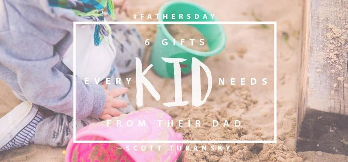 6 Gifts Every Kid Needs from Their Dad